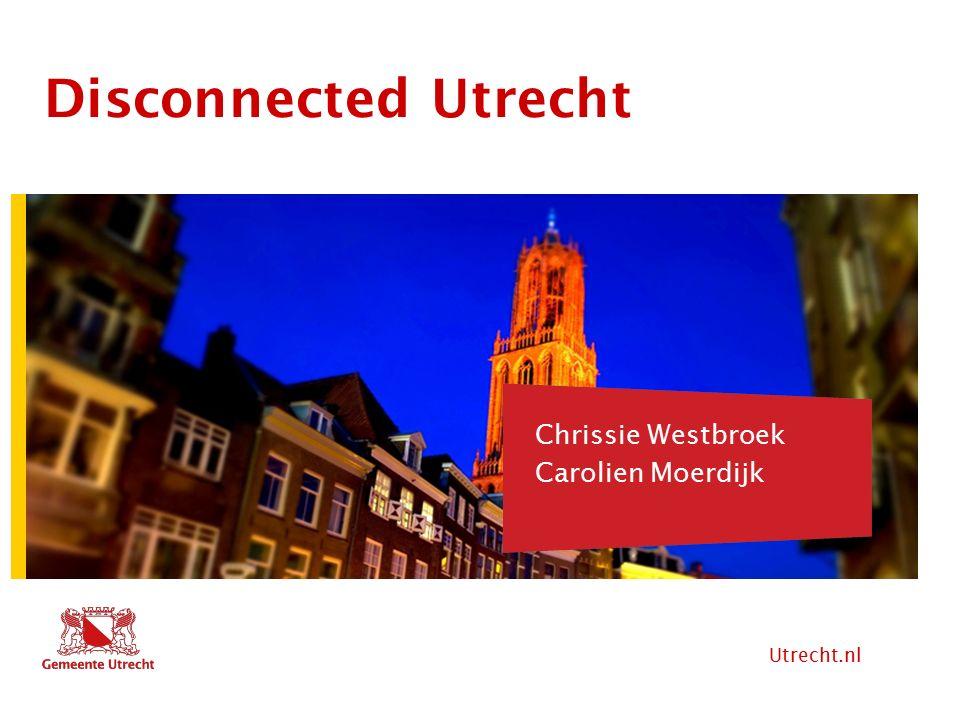 Utrecht.nl Hier komt tekst Disconnected Utrecht Hier komt ook tekst Chrissie Westbroek Carolien Moerdijk