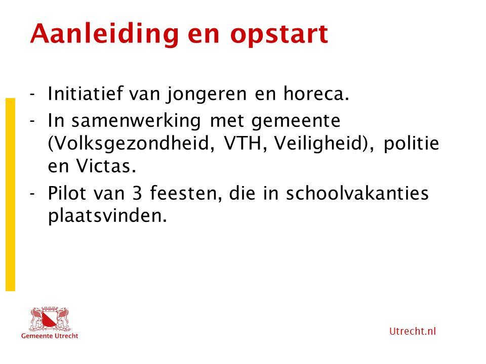 Utrecht.nl Aanleiding en opstart -Initiatief van jongeren en horeca. -In samenwerking met gemeente (Volksgezondheid, VTH, Veiligheid), politie en Vict