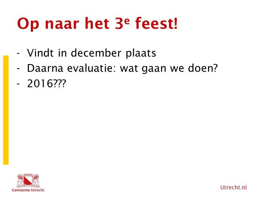 Utrecht.nl Op naar het 3 e feest! -Vindt in december plaats -Daarna evaluatie: wat gaan we doen? -2016???