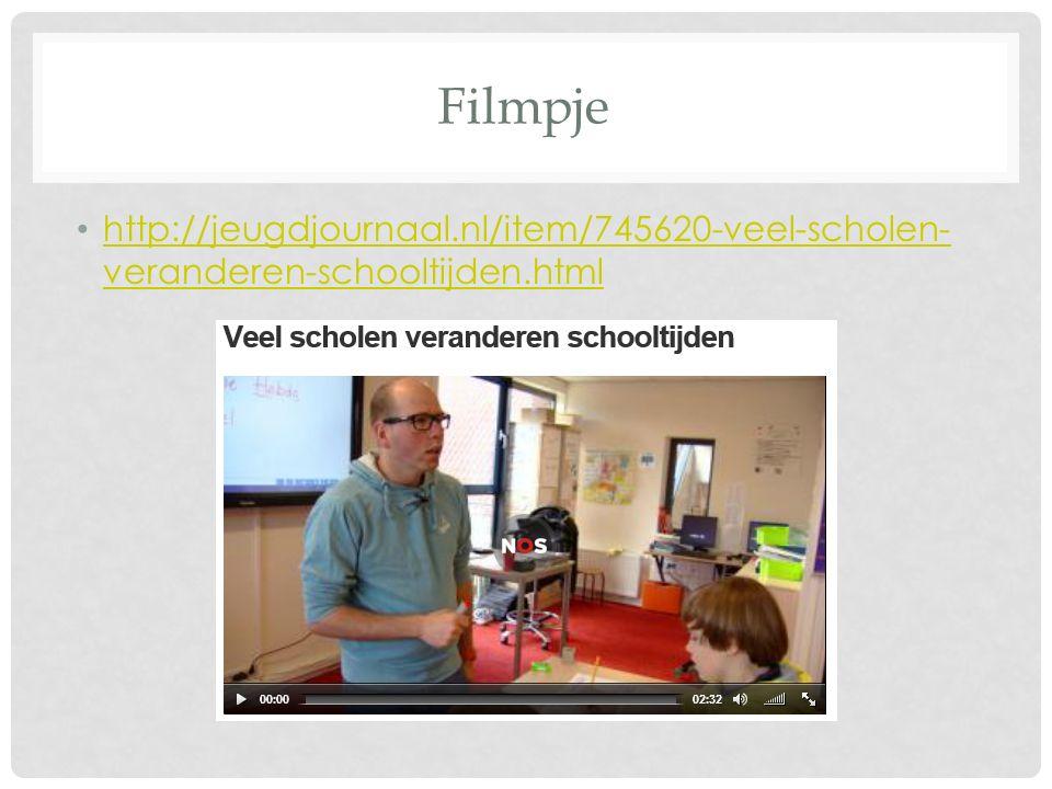 Filmpje http://jeugdjournaal.nl/item/745620-veel-scholen- veranderen-schooltijden.html http://jeugdjournaal.nl/item/745620-veel-scholen- veranderen-schooltijden.html