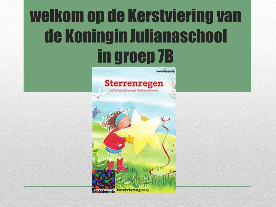 welkom op de Kerstviering van de Koningin Julianaschool in groep 7B