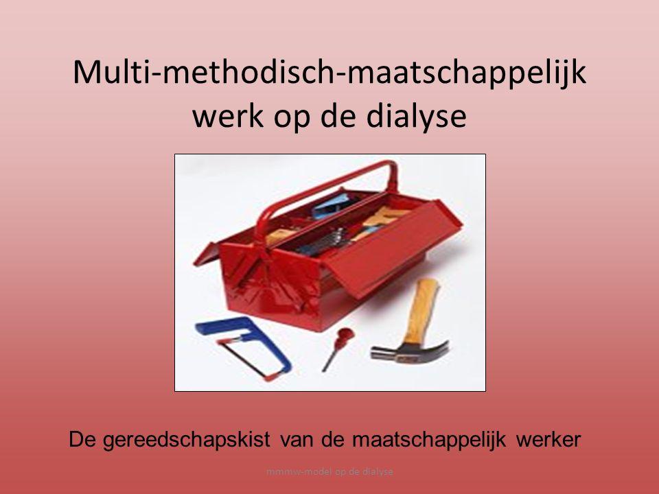 mmmw-model op de dialyse Multi-methodisch-maatschappelijk werk op de dialyse De gereedschapskist van de maatschappelijk werker