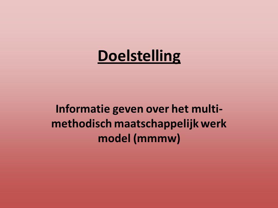 Doelstelling Informatie geven over het multi- methodisch maatschappelijk werk model (mmmw)