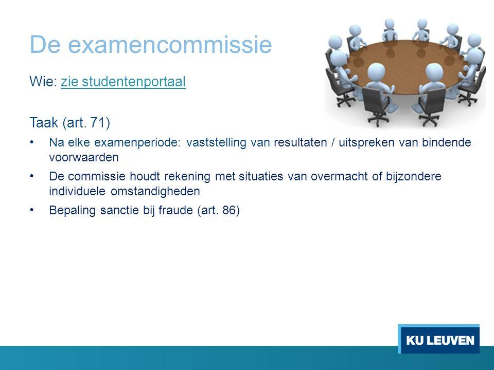 De examencommissie Wie: zie studentenportaalzie studentenportaal Taak (art.