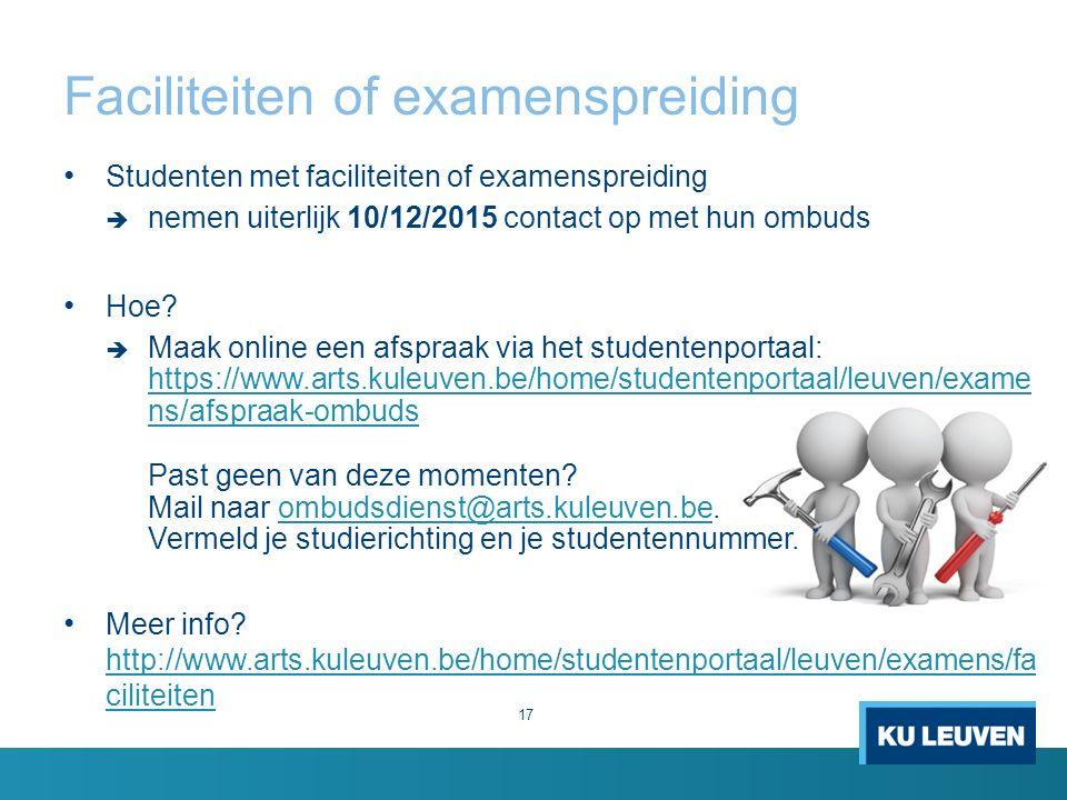 Faciliteiten of examenspreiding 17 Studenten met faciliteiten of examenspreiding  nemen uiterlijk 10/12/2015 contact op met hun ombuds Hoe.