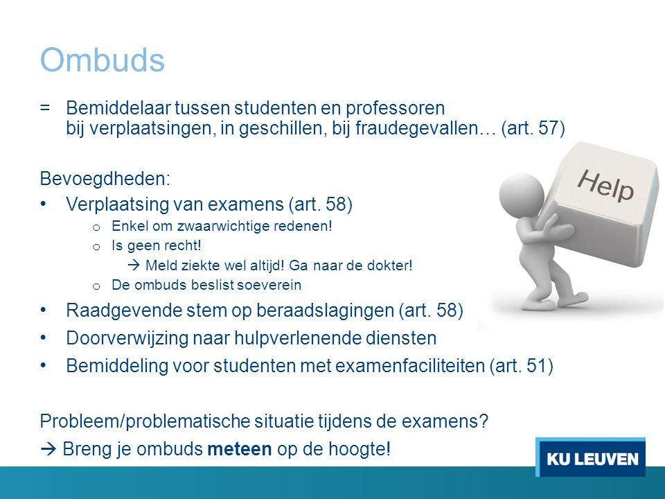 Ombuds = Bemiddelaar tussen studenten en professoren bij verplaatsingen, in geschillen, bij fraudegevallen… (art.