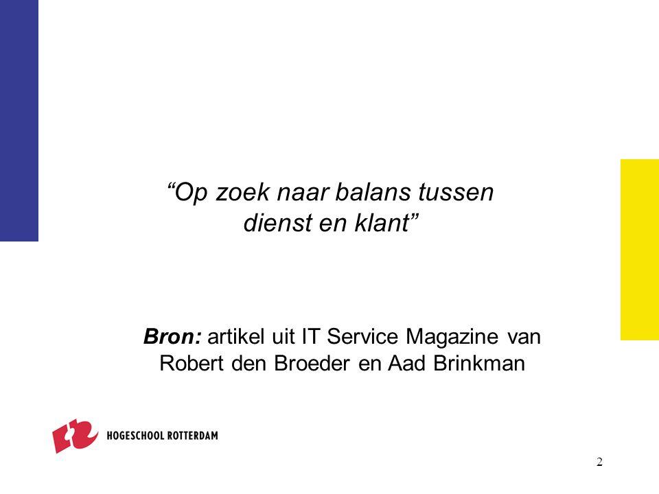 2 Op zoek naar balans tussen dienst en klant Bron: artikel uit IT Service Magazine van Robert den Broeder en Aad Brinkman