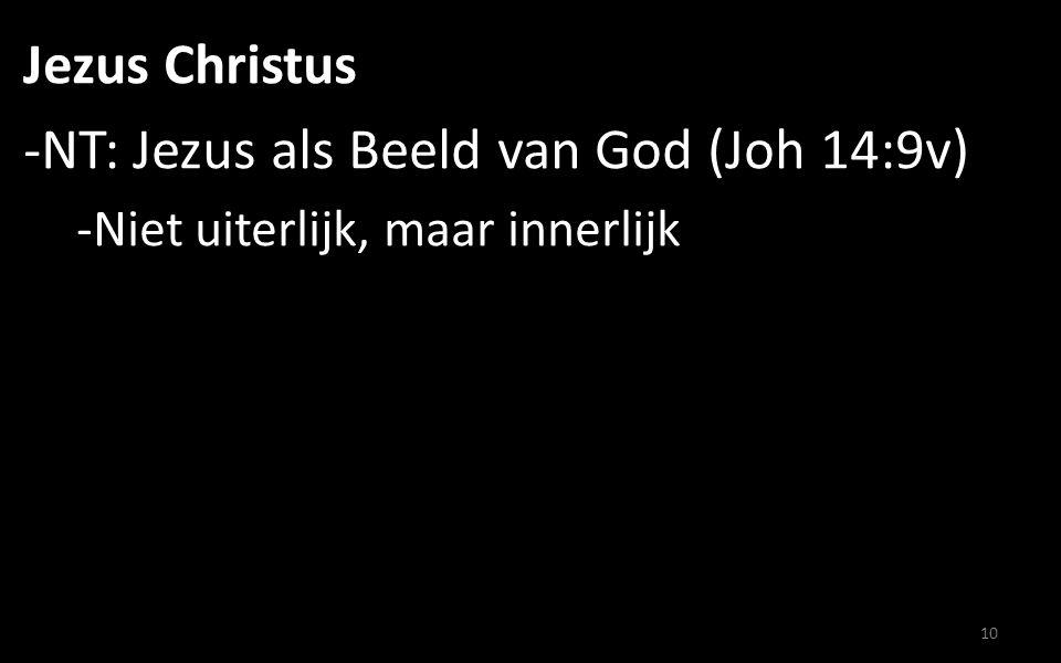 Jezus Christus -NT: Jezus als Beeld van God (Joh 14:9v) -Niet uiterlijk, maar innerlijk 10