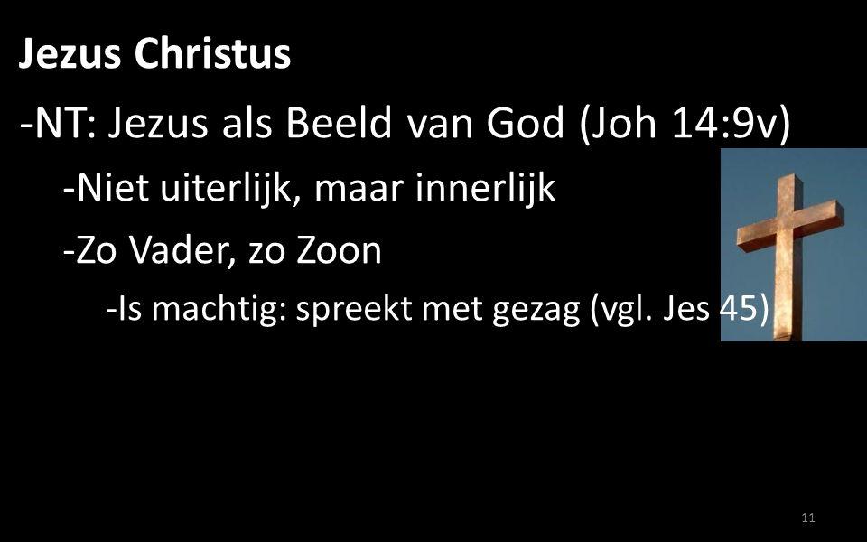Jezus Christus -NT: Jezus als Beeld van God (Joh 14:9v) -Niet uiterlijk, maar innerlijk -Zo Vader, zo Zoon -Is machtig: spreekt met gezag (vgl.