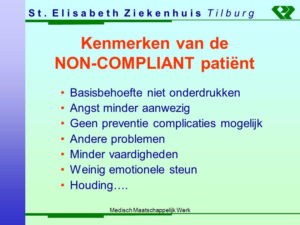 S t. E l i s a b e t h Z i e k e n h u i s T i l b u r g Medisch Maatschappelijk Werk Kenmerken van de NON-COMPLIANT patiënt Basisbehoefte niet onderd