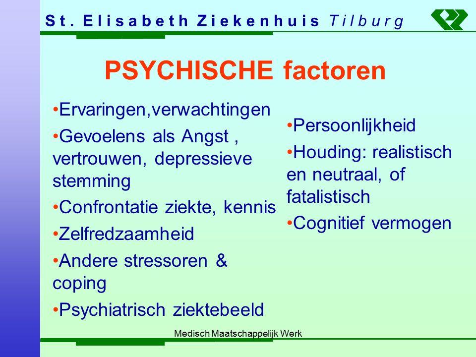 S t. E l i s a b e t h Z i e k e n h u i s T i l b u r g Medisch Maatschappelijk Werk PSYCHISCHE factoren Ervaringen,verwachtingen Gevoelens als Angst