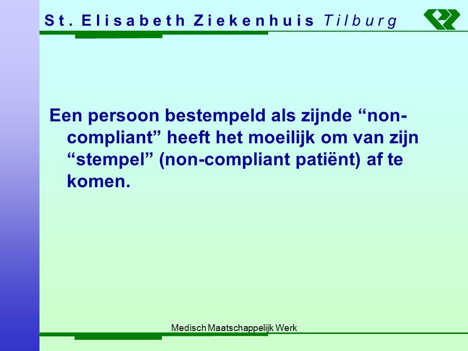 """S t. E l i s a b e t h Z i e k e n h u i s T i l b u r g Medisch Maatschappelijk Werk Een persoon bestempeld als zijnde """"non- compliant"""" heeft het moe"""