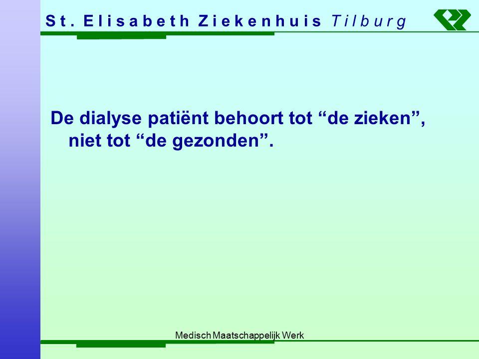 """S t. E l i s a b e t h Z i e k e n h u i s T i l b u r g Medisch Maatschappelijk Werk De dialyse patiënt behoort tot """"de zieken"""", niet tot """"de gezonde"""