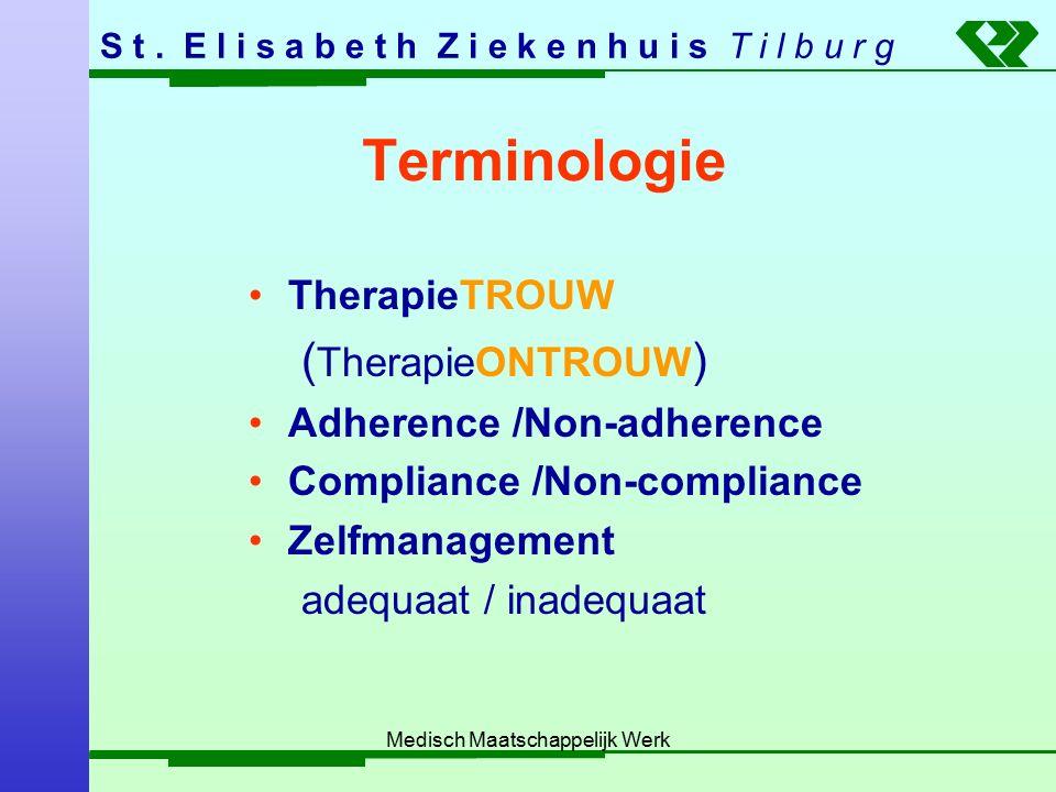 S t. E l i s a b e t h Z i e k e n h u i s T i l b u r g Medisch Maatschappelijk Werk Terminologie TherapieTROUW ( TherapieONTROUW ) Adherence /Non-ad