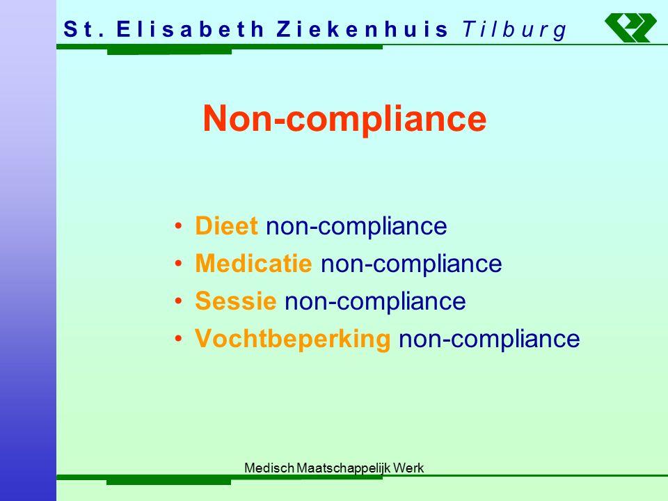 S t. E l i s a b e t h Z i e k e n h u i s T i l b u r g Medisch Maatschappelijk Werk Non-compliance Dieet non-compliance Medicatie non-compliance Ses