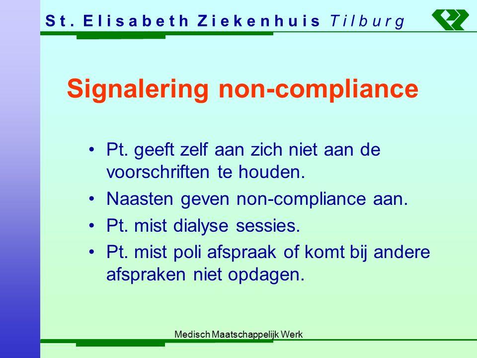 S t. E l i s a b e t h Z i e k e n h u i s T i l b u r g Medisch Maatschappelijk Werk Signalering non-compliance Pt. geeft zelf aan zich niet aan de v