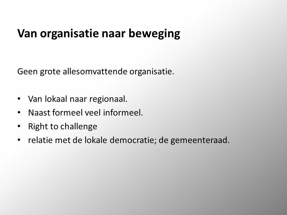 Van organisatie naar beweging Geen grote allesomvattende organisatie.