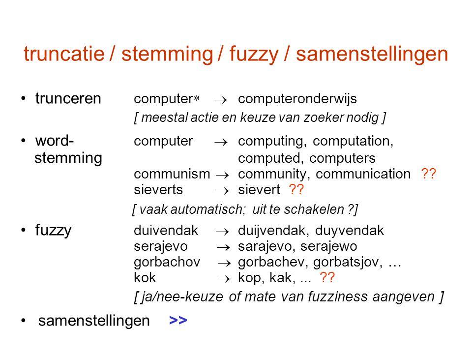 truncatie / stemming / fuzzy / samenstellingen trunceren computer   computeronderwijs [ meestal actie en keuze van zoeker nodig ] word- computer  c