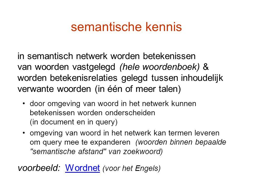 semantische kennis in semantisch netwerk worden betekenissen van woorden vastgelegd (hele woordenboek) & worden betekenisrelaties gelegd tussen inhoud