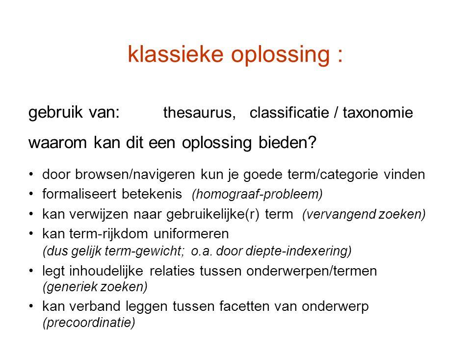 klassieke oplossing : gebruik van: thesaurus, classificatie / taxonomie waarom kan dit een oplossing bieden? door browsen/navigeren kun je goede term/