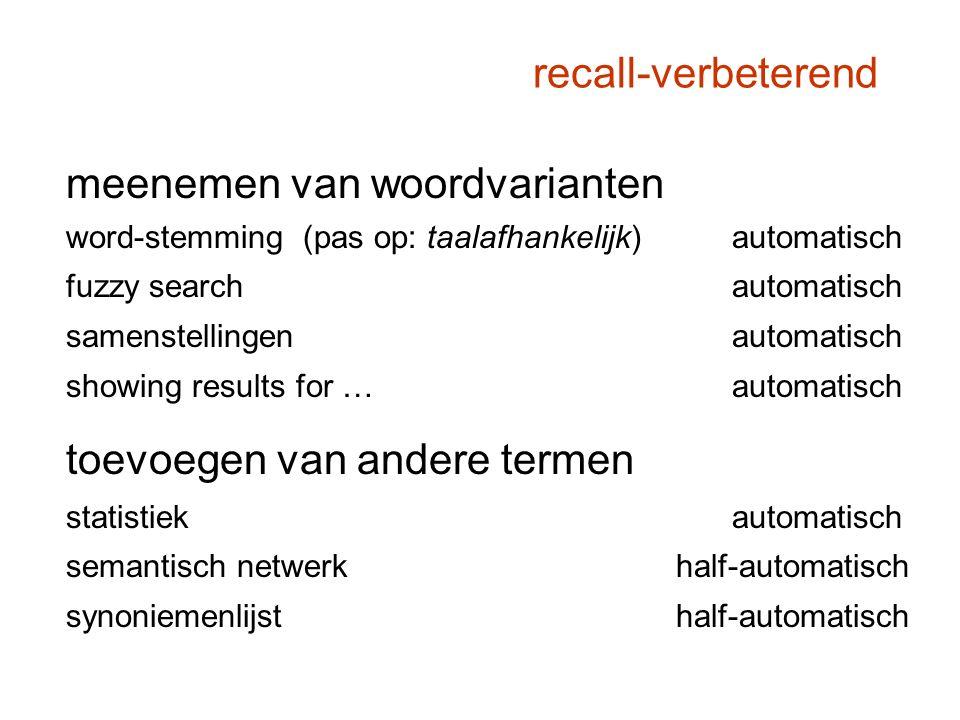 recall-verbeterend meenemen van woordvarianten word-stemming (pas op: taalafhankelijk)automatisch fuzzy searchautomatisch samenstellingenautomatisch s