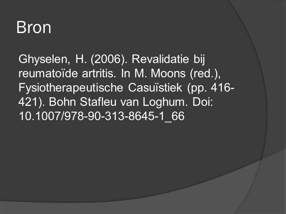 Bron Ghyselen, H. (2006). Revalidatie bij reumatoïde artritis. In M. Moons (red.), Fysiotherapeutische Casuïstiek (pp. 416- 421). Bohn Stafleu van Log