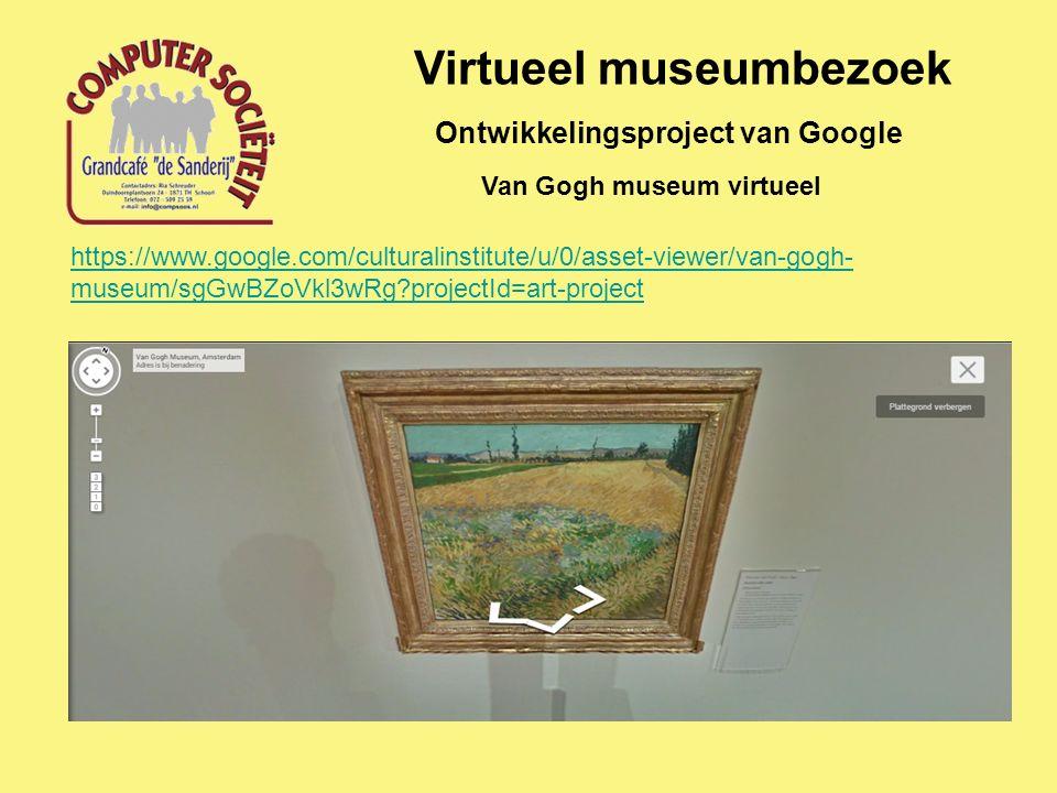 Virtueel museumbezoek Ontwikkelingsproject van Google Van Gogh museum virtueel https://www.google.com/culturalinstitute/u/0/asset-viewer/van-gogh- museum/sgGwBZoVkl3wRg projectId=art-project