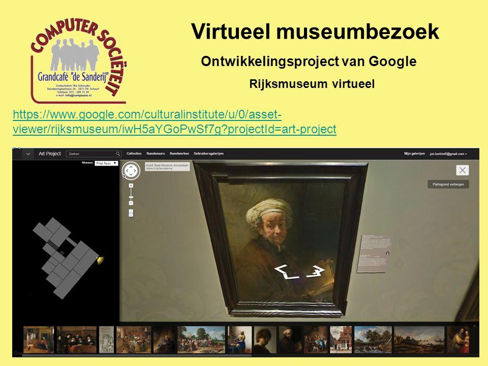 Virtueel museumbezoek Ontwikkelingsproject van Google Rijksmuseum virtueel https://www.google.com/culturalinstitute/u/0/asset- viewer/rijksmuseum/iwH5aYGoPwSf7g projectId=art-project