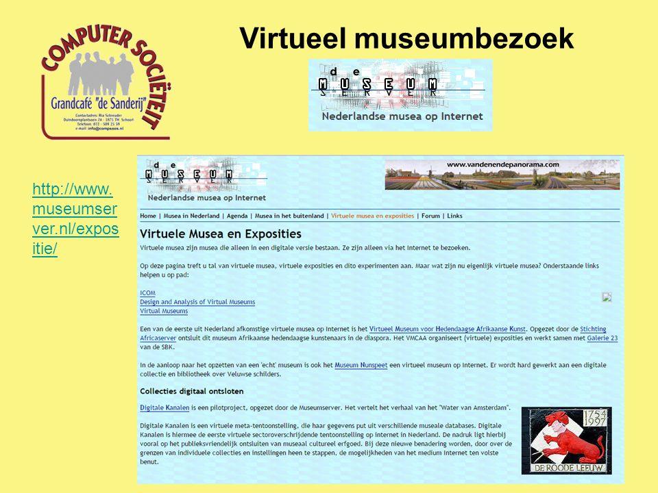 Virtueel museumbezoek http://www. museumser ver.nl/expos itie/