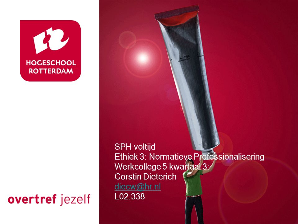 SPH voltijd Ethiek 3: Normatieve Professionalisering Werkcollege 5 kwartaal 3: Corstin Dieterich diecw@hr.nl L02.338