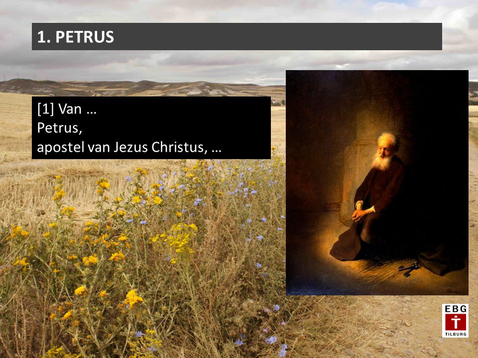 1. PETRUS [1] Van … Petrus, apostel van Jezus Christus, …