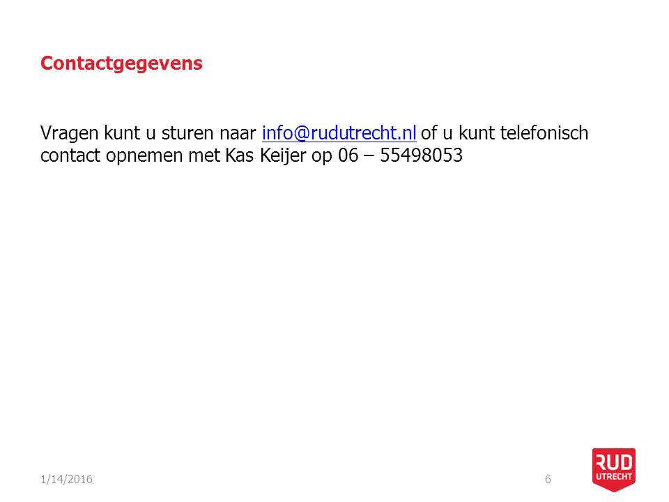 Contactgegevens Vragen kunt u sturen naar info@rudutrecht.nl of u kunt telefonisch contact opnemen met Kas Keijer op 06 – 55498053info@rudutrecht.nl 1/14/20166
