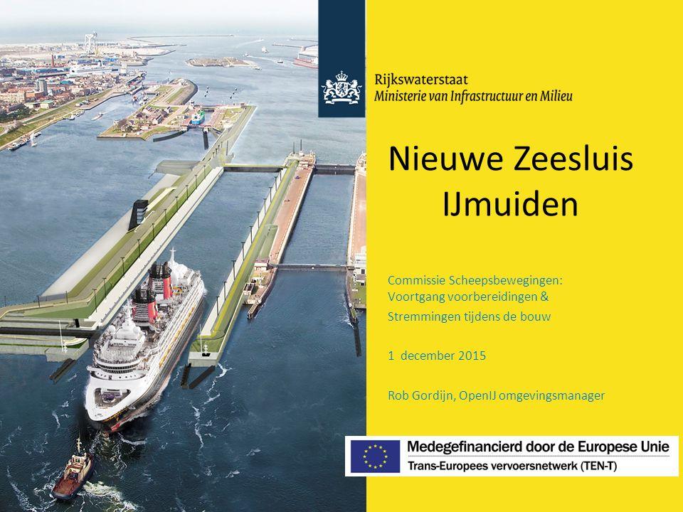 Nieuwe Zeesluis IJmuiden Commissie Scheepsbewegingen: Voortgang voorbereidingen & Stremmingen tijdens de bouw 1 december 2015 Rob Gordijn, OpenIJ omgevingsmanager