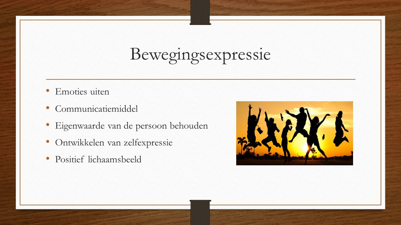 Bewegingsexpressie Emoties uiten Communicatiemiddel Eigenwaarde van de persoon behouden Ontwikkelen van zelfexpressie Positief lichaamsbeeld