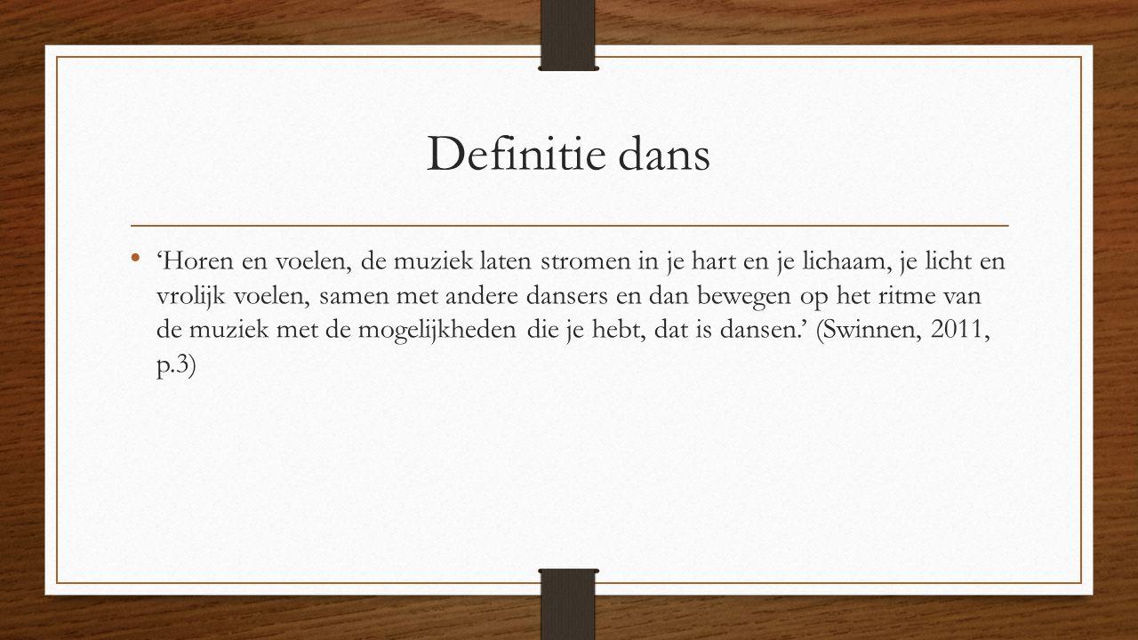 Definitie dans 'Horen en voelen, de muziek laten stromen in je hart en je lichaam, je licht en vrolijk voelen, samen met andere dansers en dan bewegen op het ritme van de muziek met de mogelijkheden die je hebt, dat is dansen.' (Swinnen, 2011, p.3)