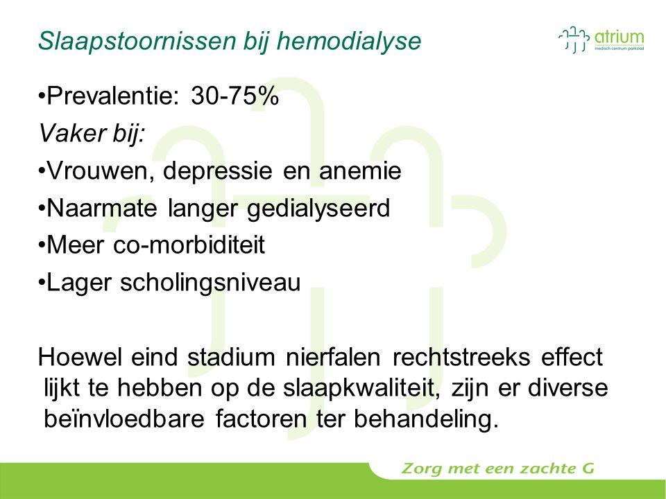Slaapstoornissen bij hemodialyse Prevalentie: 30-75% Vaker bij: Vrouwen, depressie en anemie Naarmate langer gedialyseerd Meer co-morbiditeit Lager sc