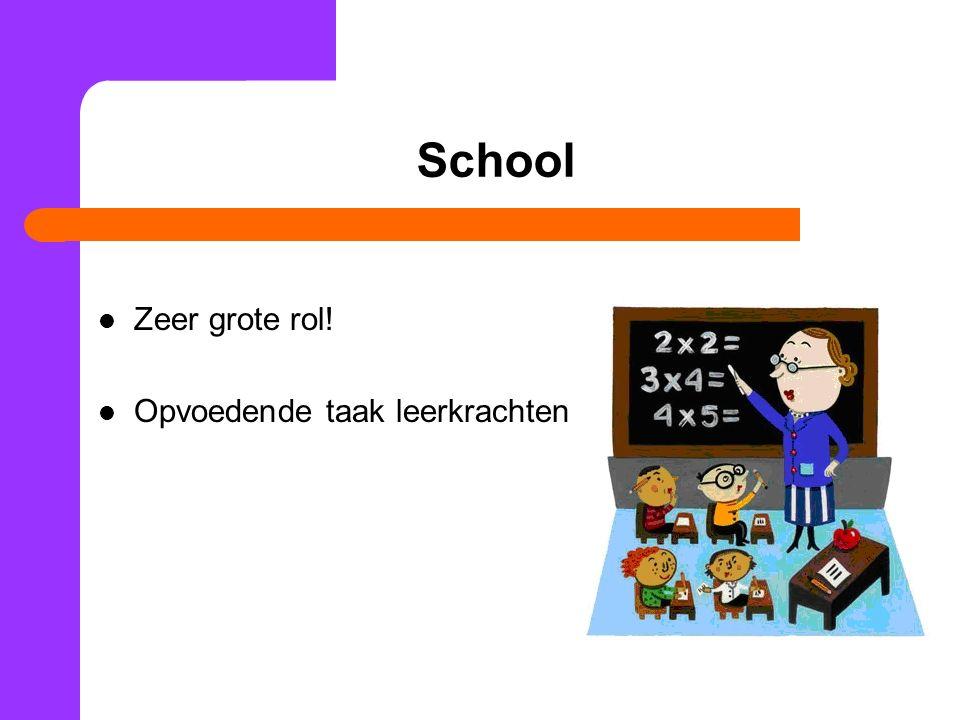 School Zeer grote rol! Opvoedende taak leerkrachten