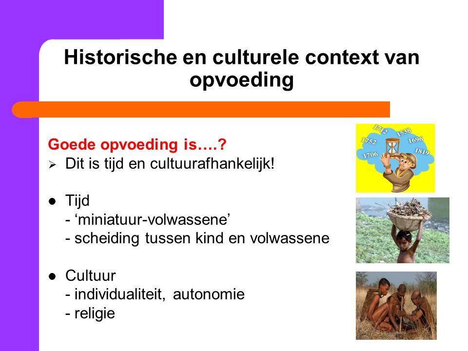 Historische en culturele context van opvoeding Goede opvoeding is…..