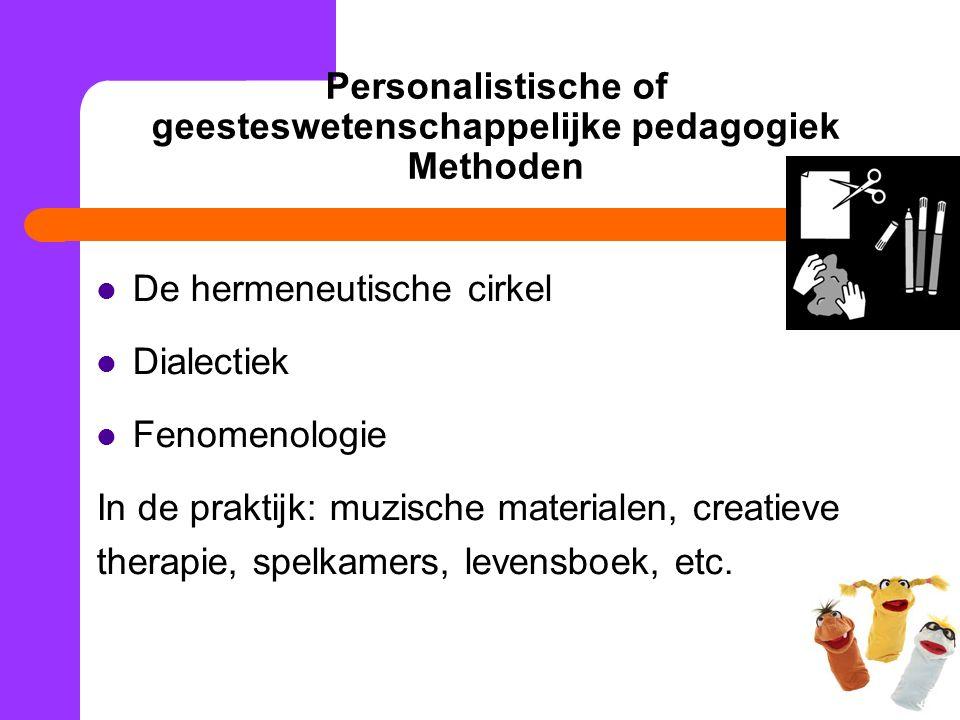 Personalistische of geesteswetenschappelijke pedagogiek Methoden De hermeneutische cirkel Dialectiek Fenomenologie In de praktijk: muzische materialen, creatieve therapie, spelkamers, levensboek, etc.