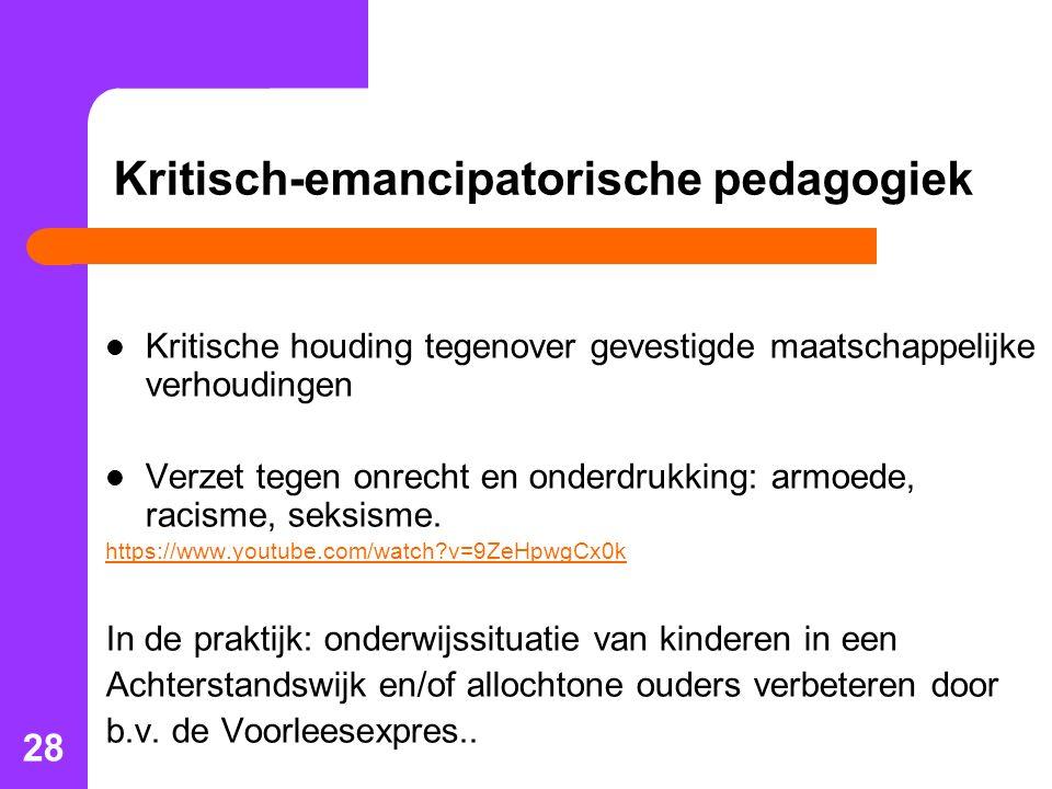 28 Kritisch-emancipatorische pedagogiek Kritische houding tegenover gevestigde maatschappelijke verhoudingen Verzet tegen onrecht en onderdrukking: armoede, racisme, seksisme.
