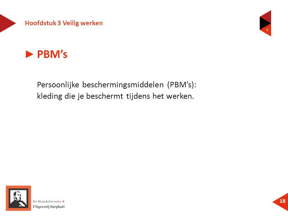 Hoofdstuk 3 Veilig werken 18 ► PBM's Persoonlijke beschermingsmiddelen (PBM's): kleding die je beschermt tijdens het werken.