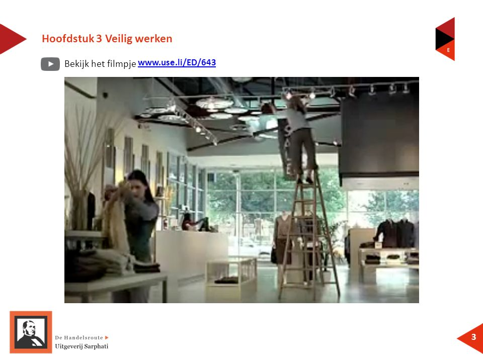 Bekijk het filmpje Hoofdstuk 3 Veilig werken 3 www.use.li/ED/643