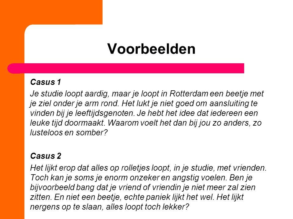 Voorbeelden Casus 1 Je studie loopt aardig, maar je loopt in Rotterdam een beetje met je ziel onder je arm rond.