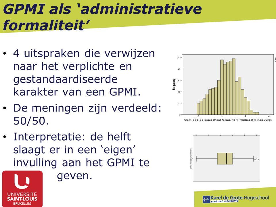 GPMI als 'administratieve formaliteit' 4 uitspraken die verwijzen naar het verplichte en gestandaardiseerde karakter van een GPMI. De meningen zijn ve