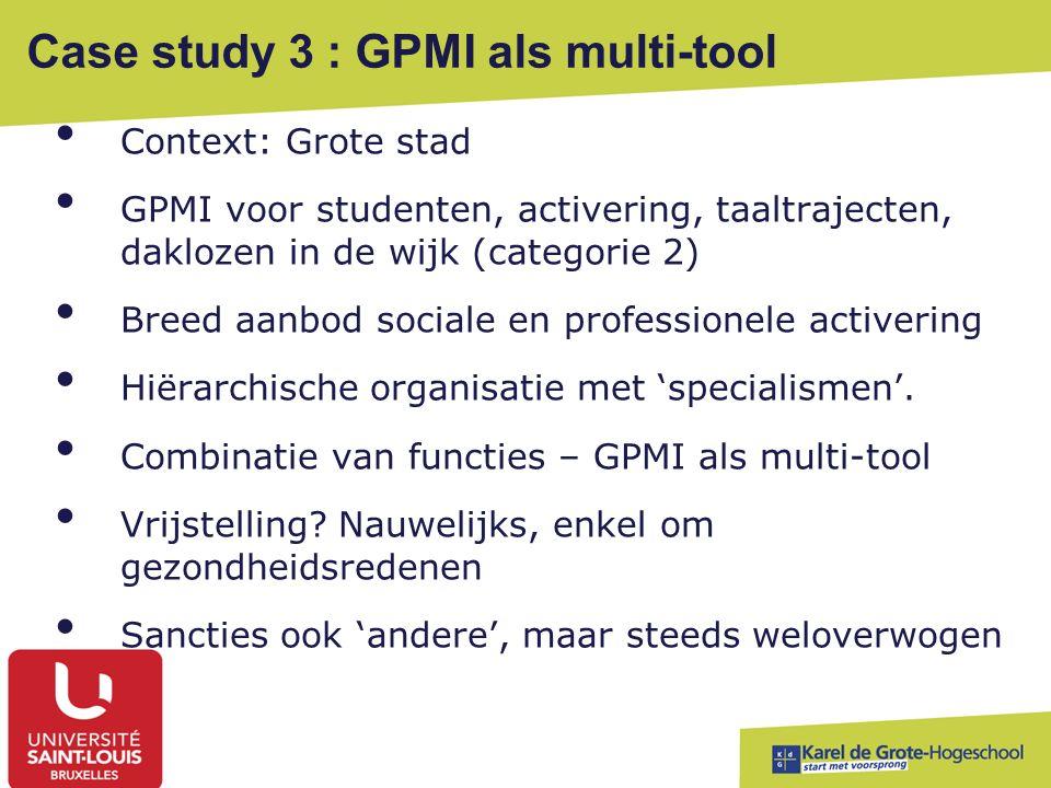 Case study 3 : GPMI als multi-tool Context: Grote stad GPMI voor studenten, activering, taaltrajecten, daklozen in de wijk (categorie 2) Breed aanbod