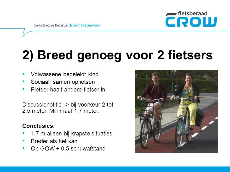 2) Breed genoeg voor 2 fietsers Volwassene begeleidt kind Sociaal: samen opfietsen Fietser haalt andere fietser in Discussienotitie -> bij voorkeur 2