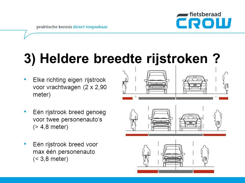 3) Heldere breedte rijstroken ? Elke richting eigen rijstrook voor vrachtwagen (2 x 2,90 meter) Eén rijstrook breed genoeg voor twee personenauto's (>