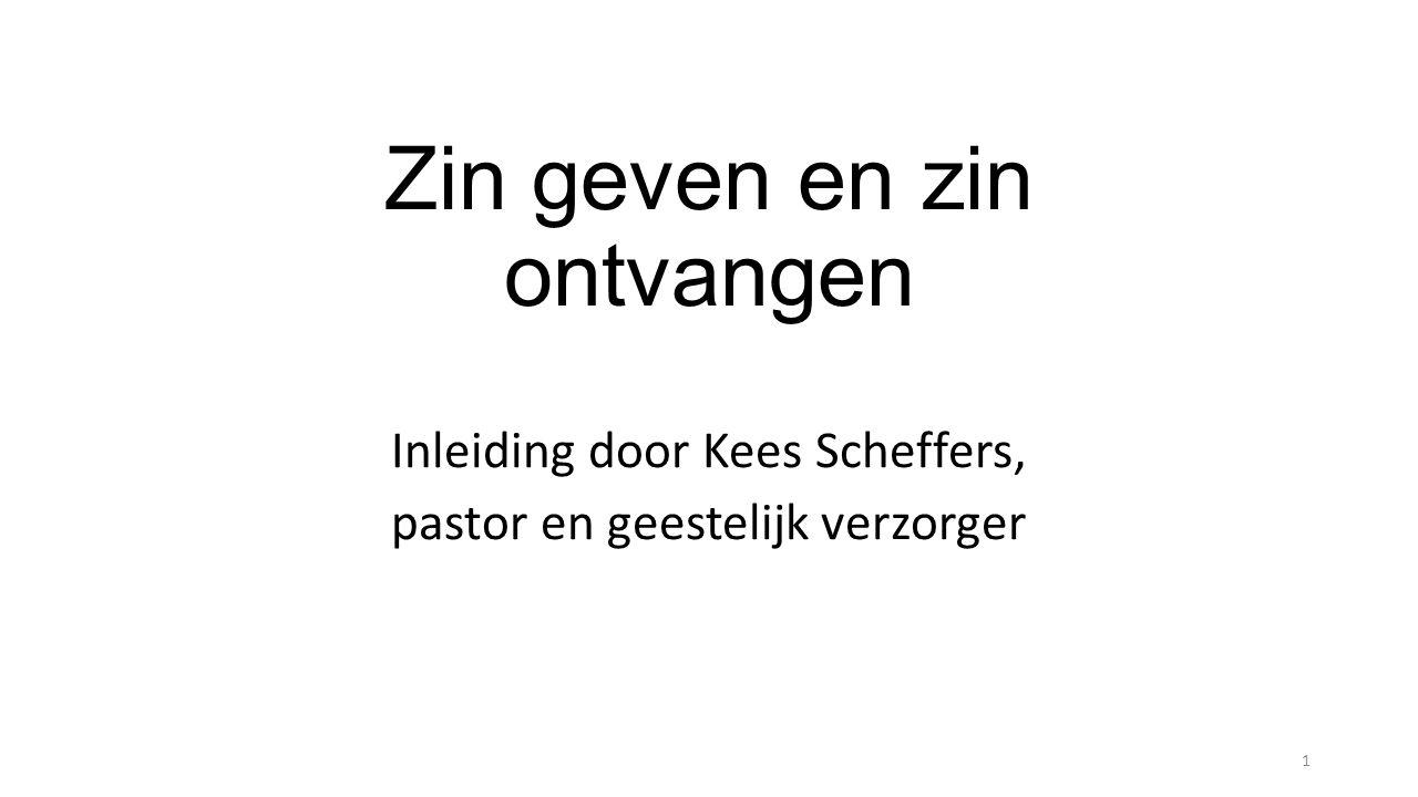Zin geven en zin ontvangen Inleiding door Kees Scheffers, pastor en geestelijk verzorger 1