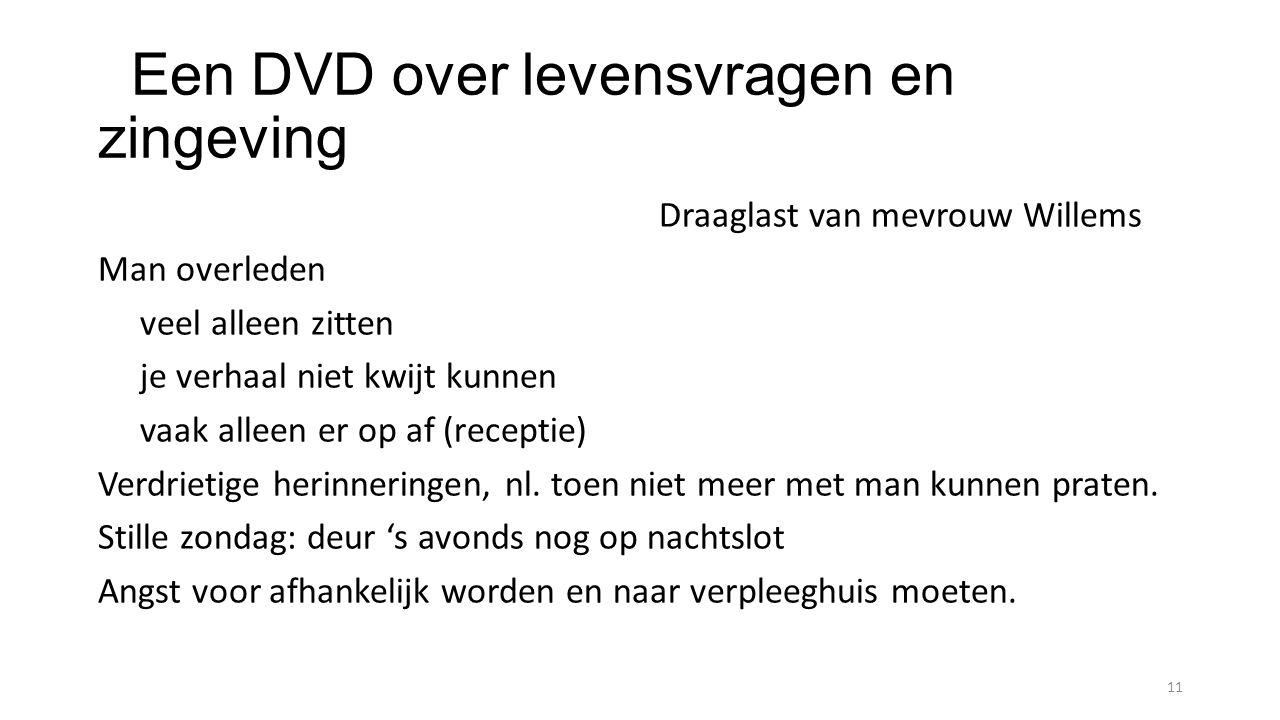 Een DVD over levensvragen en zingeving Draaglast van mevrouw Willems Man overleden veel alleen zitten je verhaal niet kwijt kunnen vaak alleen er op a