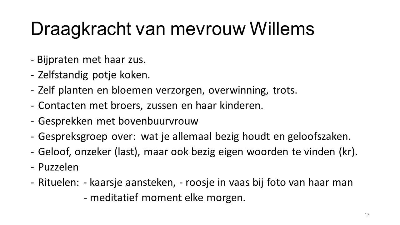 Draagkracht van mevrouw Willems - Bijpraten met haar zus. -Zelfstandig potje koken. -Zelf planten en bloemen verzorgen, overwinning, trots. -Contacten
